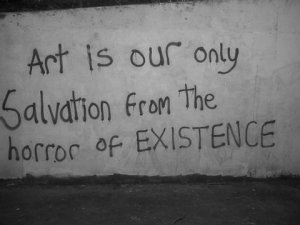 art_is_our_only_salvation_from_the_horror_of_existence